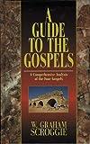 A Guide to the Gospels, W. Graham Scroggie, 082543744X