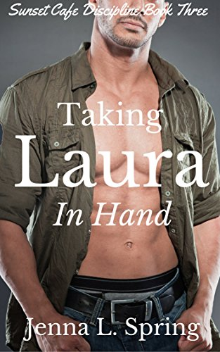 Taking Laura In Hand (Sunset Cafe Discipline Book 3)
