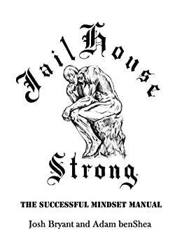 Amazon jailhouse strong the successful mindset manual ebook jailhouse strong the successful mindset manual by bryant josh benshea adam fandeluxe Image collections