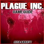 Plague Inc Game Guide | Josh Abbott