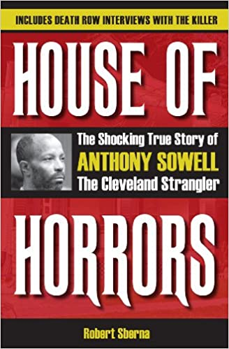 House of Horrors: The Shocking True Story of Anthony Sowell, the Cleveland Strangler