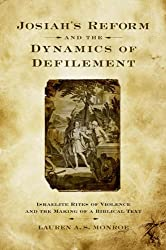 Josiah's Reform and the Dynamics of Defilement: Israelite Rites of Violence and the Making of a Biblical Text