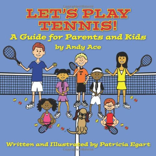 Let's Play Tennis! A Guide for Parents and Kids by Andy Ace by Brand: Amber Skye Publishing LLC (Image #1)