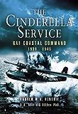 The Cinderella Service: Coastal Command 1939-1945: RAF Coastal Command 1939-1945