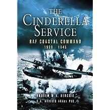 The Cinderella Service: RAF Coastal Command 1939 - 1945