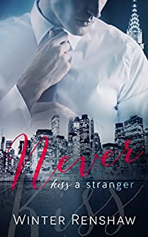 Never Kiss a Stranger (Never Series Book 1) (Never Say Never) by [Renshaw, Winter]