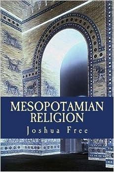 Mesopotamian Religion: Secrets of the Anunnaki in Sumerian Mythology by Joshua Free (2014-05-12)