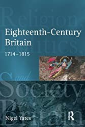 Eighteenth Century Britain: Religion and Politics 1714-1815 (Religion, Politics and Society in Britain)