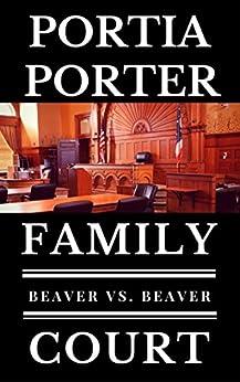 Beaver vs. Beaver: a legal comedy (Family Court, Book 1) by [Porter, Portia]