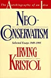 Neo-conservatism: The Autobiography of an Idea by Irving Kristol (1995-09-20)