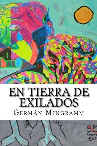 En Tierra de Exilados: Novela existencialista sobre la relacion del mundo con el humano y en si con todo (Spanish Edition) [Mr German Mingramm] (Tapa Blanda)