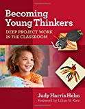 Becoming Young Thinkers: Deep Project Work in the Classroom (Early Childhood Education)