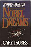 Nobel Dreams: Power, Deceit, and the Ultimate Experiment