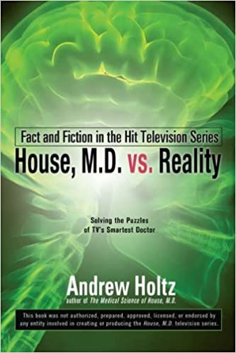 House M.D. vs. Reality: Fact and Fiction in the Hit Television Series by Andrew Holtz (1-Mar-2011)
