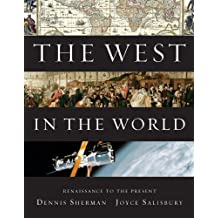 By Dennis Sherman, Joyce Salisbury: The West in the World, Renaissance to Present Fourth (4th) Edition