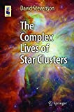 The Complex Lives of Star Clusters (Astronomers' Universe)