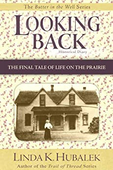 Looking Back: The Final Tale of Life on the Prairie (Butter in the Well Series Book 4) by [Hubalek, Linda K.]