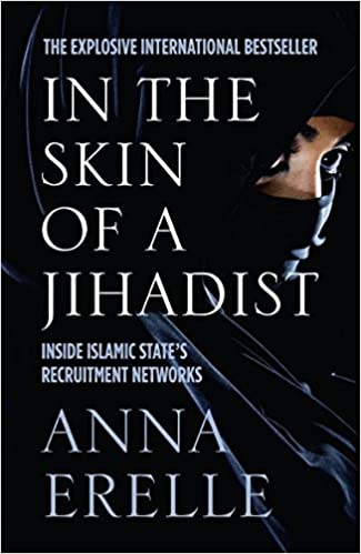 Book In the Skin of a Jihadist: Inside Islamic State's Recruitment Networks by Anna Erelle (2015-06-04)