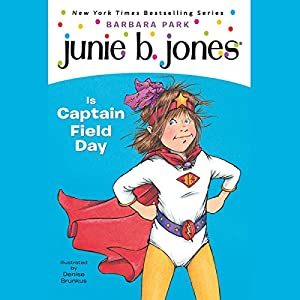 Junie B. Jones is Captain Field Day, Book 16 Audiobook