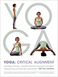 Image of Yoga: Critical Alignment: Building a Strong, Flexible Practice through Intelligent Sequencing and Mindful Movement