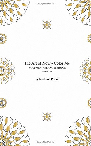 The Art of Now - Color Me: Volume 4 - Keeping it simple (Travel size): Coloring book with simple mandalas to relax and experience the joy of coloring and doodling pdf