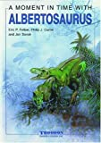 A Moment In Time With Albertosaurus (A Moment In Time) by Eric P Felber (1998-04-01)