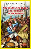 The Middle Passage and the Revolt on the Amistad (Jr. Graphic African American History)