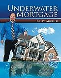 Underwater Mortgage, Kelly Archer, 1468507788