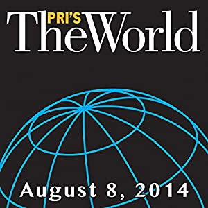 The World, August 08, 2014 Radio/TV Program
