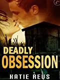 Front cover for the book Deadly Obsession by Katie Reus