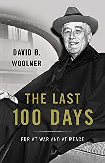 Book Cover: The Last 100 Days: FDR at War and at Peace