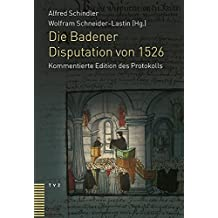 Die Badener Disputation Von 1526: Kommentierte Edition Des Protokolls (German Edition)