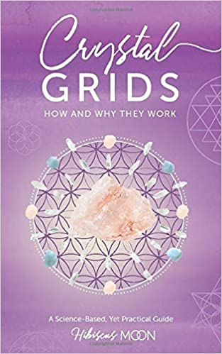 Crystal Grids How And Why They Work A Science Based Yet Practical
