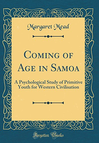 Coming of Age in Samoa: A Psychological Study of Primitive Youth for Western Civilisation (Classic Reprint)