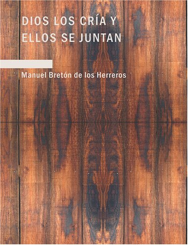 Dios Los Crfa y Ellos se Juntan: Comedia en Tres Actos (Spanish Edition)