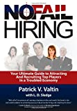 No Fail Hiring: Your Ultimate Guide to Attracting and Recruiting Top Players in a Troubled Economy