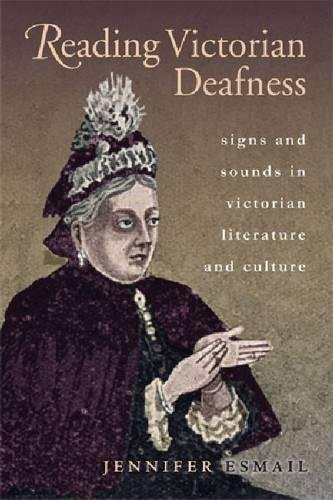 Reading Victorian Deafness: Signs and Sounds in Victorian Literature and Culture (Series in Victorian Studies) PDF