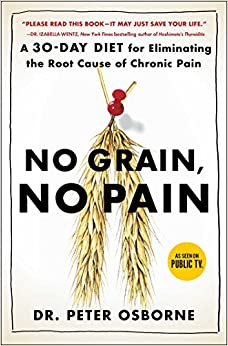 No Grain, No Pain: A 30-day Diet For Eliminating The Root Cause Of Chronic Pain por Peter Osborne