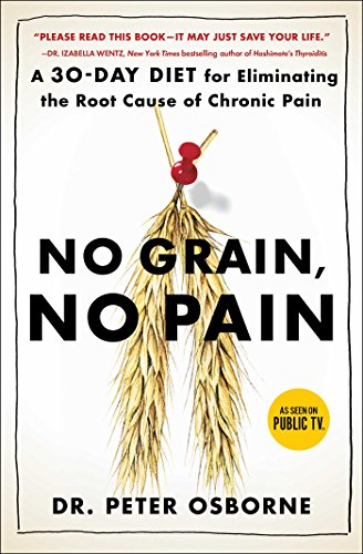 No Grain, No Pain: A 30-Day Diet for Eliminating the Root Cause of Chronic Pain (Extreme Weight Loss Chris Powell Diet Plan)