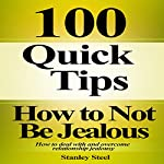 How to Not Be Jealous: Ways to Deal with, Overcome and Stop Relationship Jealousy (Stop Being Insecure and Jealous, Book 1) | Stanley Steel