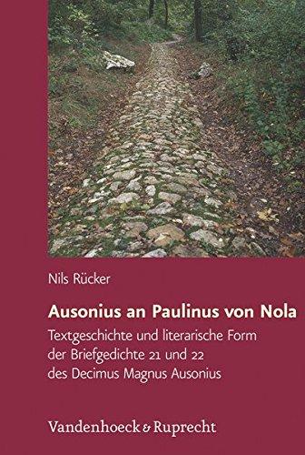 Ausonius an Paulinus Von Nola: Textgeschichte Und Literarische Form Der Briefgedichte 21 Und 22 Des Decimus Magnus Ausonius