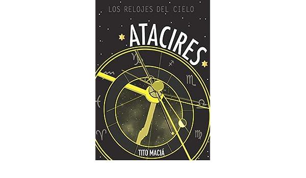 ATACIRES: LOS RELOJES DEL CIELO: Astrología Neoclásica eBook: Tito Maciá: Amazon.es: Tienda Kindle