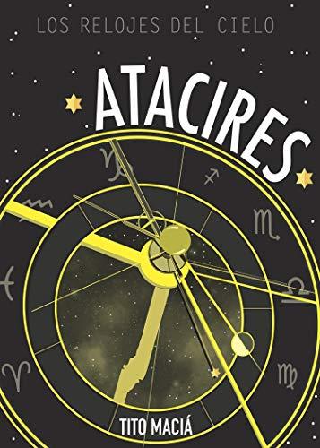 ATACIRES: LOS RELOJES DEL CIELO: Astrología Neoclásica (Spanish Edition) by [Maciá