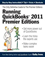 Running QuickBooks 2011 Premier Editions: The Only Definitive Guide to the Premier Editions Front Cover