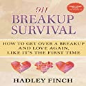 911 Breakup Survival: How to Get Over a Breakup and Love Again, Like It's the First Time Audiobook by Hadley Finch Narrated by Hadley Finch