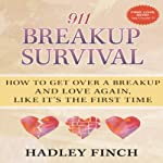 911 Breakup Survival: How to Get Over a Breakup and Love Again, Like It's the First Time | Hadley Finch