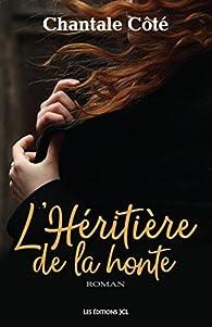 L'Héritière de la honte par Chantale Côté