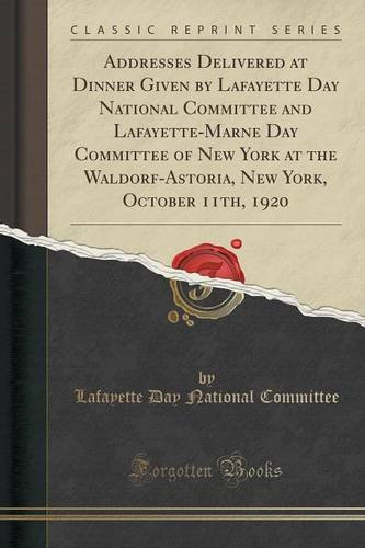 at Dinner Given by Lafayette Day National Committee and Lafayette-Marne Day Committee of New York at the Waldorf-Astoria, New York, October 11th, 1920 (Classic Reprint) ()