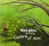 Mon Pere, le Trou, l'Arbre et Moi (French Edition)