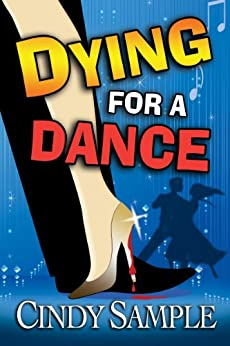 Dying for a Dance (Laurel McKay Mysteries Book 2) by [Sample, Cindy]